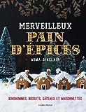 Merveilleux Pain d'épices - Bonshommes, biscuits, gâteaux et maisonnettes
