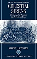 Celestial Sirens: Nuns and Their Music in Early Modern Milan (Oxford Monographs on Music)