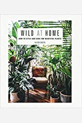 Wild at Home How to style and care for beautiful plants Hardcover 9 April 2019 Hardcover