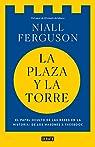 La plaza y la torre: Redes y poder: de los masones a Facebook par Ferguson