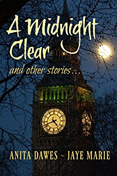"""""""A Midnight Clear"""": and other stories by [Anita Dawes, Jaye Marie]"""