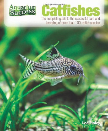 Catfishes: The Complete Guide to the Successful Care and Breeding of More Than 100 Catfish Species (Aquarium Success)