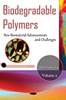 Biodegradable Polymers: New Biomaterial Advancement and Challenges (Polymer Science and Technology)