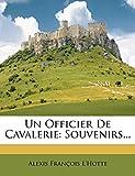 Un Officier de Cavalerie - Souvenirs... - Nabu Press - 22/03/2012