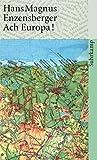 Ach Europa!: Wahrnehmungen aus sieben Ländern. Mit einem Epilog aus dem Jahre 2006 (suhrkamp taschenbuch) - Hans Magnus Enzensberger