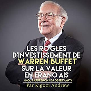 Les règles d'investissement de Warren Buffet sur la valeur en français : Nous apprenons en observant [Warren Buffet's Investment Rules on French Value: We Learn by Observing]                   Auteur(s):                                                                                                                                 Kigozi Andrew                               Narrateur(s):                                                                                                                                 Mounia Belgnaoui                      Durée: 40 min     1 évaluation     Au global 3,0
