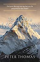 To Climb a Mountain: He knew the way was up, but was he prepared for the climb?