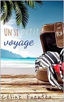 Un si petit voyage: Roman d'évasion sur la Nouvelle-Calédonie par [Céline Fuentès]