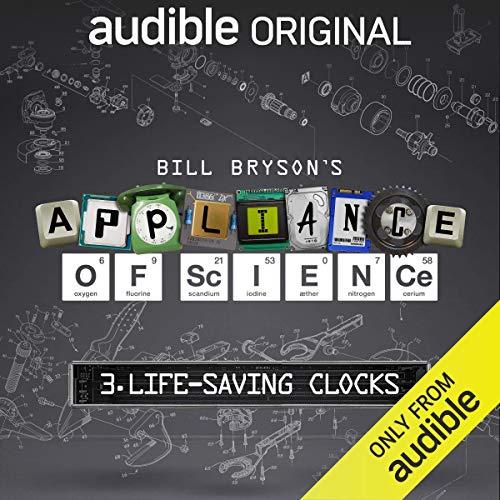 Ep. 3: Life-Saving Clocks (Bill Bryson's Appliance of Science) audiobook cover art
