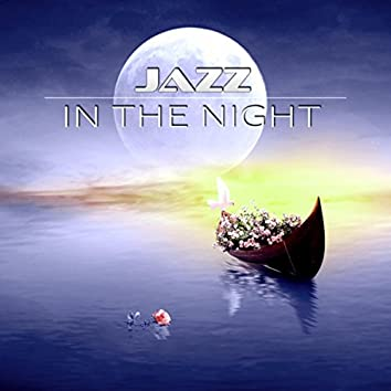 Jazz in the Night - Romantic Piano Music, Pure Romance, Valentines Music, Passion & Sexuality, Sensuality and Erotic Massage, Smooth Jazz & Piano Bar