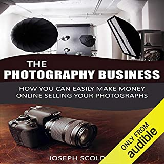 Photography Business: How You Can Easily Make Money Online Selling Your Photographs audiobook cover art