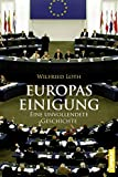 Europas Einigung: Eine unvollendete Geschichte - Wilfried Loth