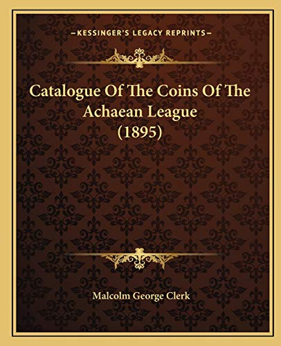 Catalogue Of The Coins Of The Achaean League (1895)