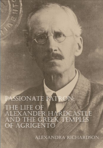 Passionate Patron: The Life of Alexander Hardcastle and the Greek Temples of Agrigento (Archaeological Lives)