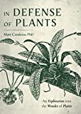 In Defense of Plants: An Exploration into the Wonder of Plants (Plant Guide, Horticulture)