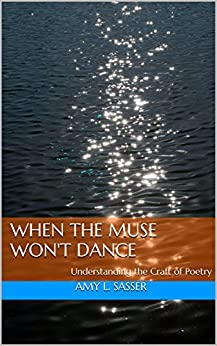 When the Muse Won't Dance: Understanding the Craft of Poetry by [Amy L. Sasser]