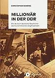 Millionär in der DDR: Die deutsch-deutsche Geschichte des Kunstmillionärs Siegfried Kath