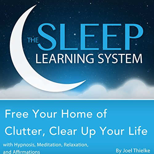 Free Your Home of Clutter, Clear up Your Life with Hypnosis, Meditation, Relaxation, and Affirmations cover art