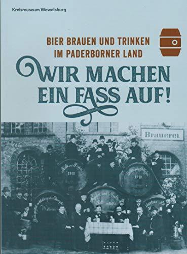 Wir machen ein Faß auf! Bier brauen und trinken im Paderborner Land. Begleitband zur Sonderausstellung