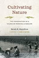 Cultivating Nature: The Conservation of a Valencian Working Landscape (Weyerhaeuser Environmental Books)