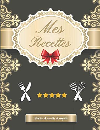 Mes Recettes Cahier de recettes à remplir: Cadeau Original...
