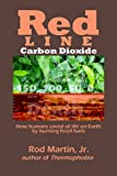 Red Line — Carbon Dioxide: How humans saved all life on Earth by burning fossil fuels