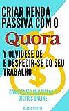 Criar renda passiva com o quora e despedir-se do seu trabalho: Como fazer múltiplos 7 dígitos online (Portuguese Edition)