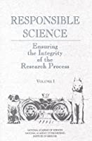 Responsible Science: Ensuring the Integrity of the Research Process, Vol 1