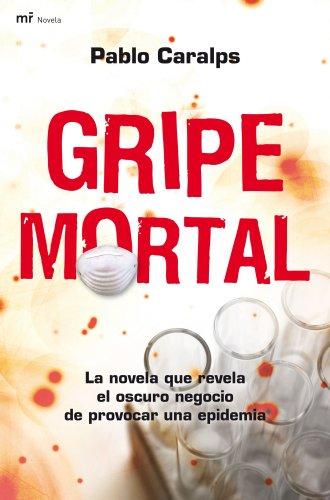 Gripe mortal: La novela que revela el oscuro negocio de provocar una epidemia (MR Narrativa)