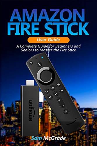 Amazon Fire stick User Guide: A Complete Guide for Beginners and Seniors to Master the Fire Stick (English Edition)