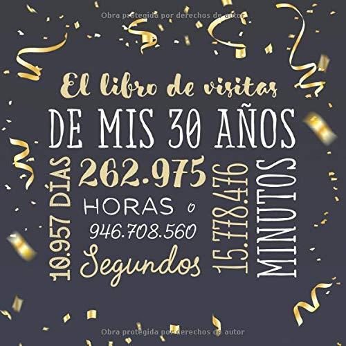 El libro de visitas de mis 30 años: Decoración para celebrar una fiesta de 30 cumpleaños – Regalo para hombre y mujer - 30 años - Edición Confeti Oro ... para felicitaciones y fotos de los invitados