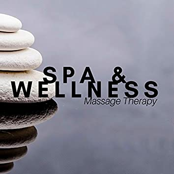 Spa & Wellness: Massage Therapy, Mental Well Being, Relaxation Music for Mind, Body and Soul
