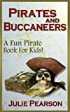 Pirates and Buccaneers: A Pirates Book For Kids -Learn About Buccaneers, Pirate Treasure,Pirate History & Lore, the Pirate Flag, Pirate Ships and much more! (English Edition)