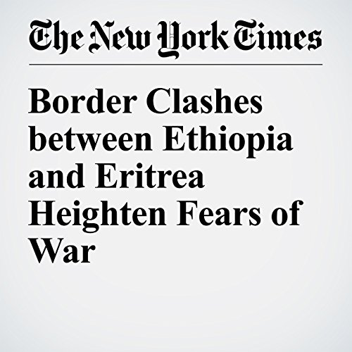 Border Clashes between Ethiopia and Eritrea Heighten Fears of War audiobook cover art