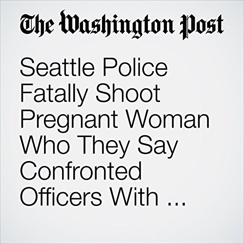 Seattle Police Fatally Shoot Pregnant Woman Who They Say Confronted Officers With a Knife audiobook cover art