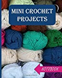 MINI CROCHET PROJECTS NOTEBOOK: Graph Paper and Blank Pages Notebook For Easy Crochet Projects For Beginners, Size 8x10 Inche With 120 pages