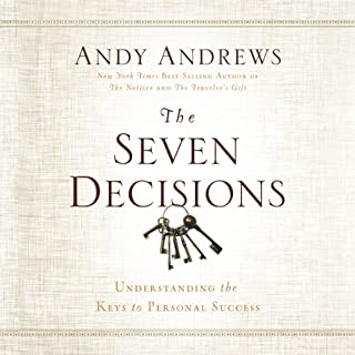 The Seven Decision     Understanding the Keys to Personal Success              By:                                                                                                                                 Andy Andrews                               Narrated by:                                                                                                                                 Andy Andrews                      Length: 6 hrs and 30 mins     607 ratings     Overall 4.8