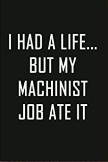 I Had A Life But My Machinist Job Ate It: Retired Machinist Not My Problem Anymore - Lined Journal - 120 Pages - 6x9 Inche...