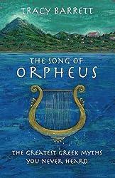 The Song of Orpheus: The Greatest Greek Myths You Never Heardby Tracy Barrett