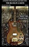 Constructing Walking Jazz Bass Lines Book I - Walking Bass Lines - The Blues in 12 keys Bass tab Edition: Walking bass lines in 12 keys, Techniques and ... for the Electric bass. (English Edition)
