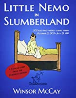 Little Nemo in Slumberland: 302+1 Full-page Weekly Comic Strips - October 15, 1905 - July 23, 1911