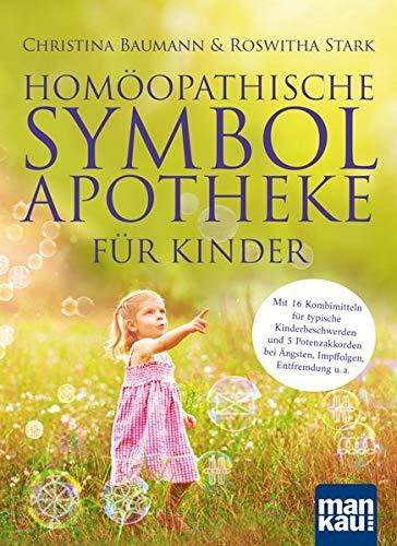 Homöopathische Symbolapotheke für Kinder: Mit 16 Kombimitteln für typische Kinderbeschwerden und 5 Potenzakkorden bei Ängsten, Impffolgen, Entfremdung u. a. Mit beiliegendem A2-Plakat
