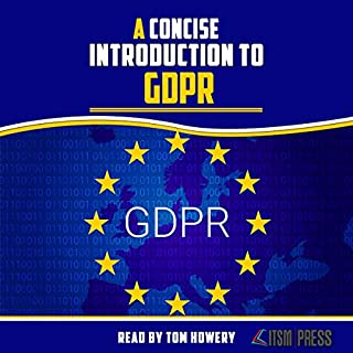 A Concise Introduction to GDPR                   By:                                                                                                                                 ITSM Press                               Narrated by:                                                                                                                                 Tom Howery                      Length: 26 mins     2 ratings     Overall 5.0