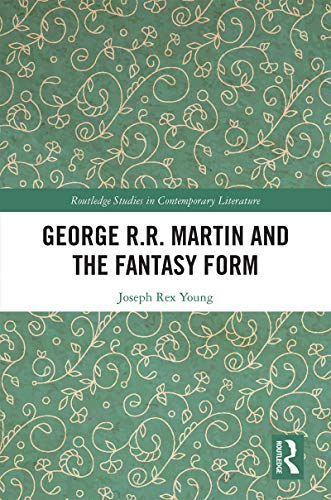 George R.R. Martin and the Fantasy Form (Routledge Studies in Contemporary Literature Book 32) (English Edition)
