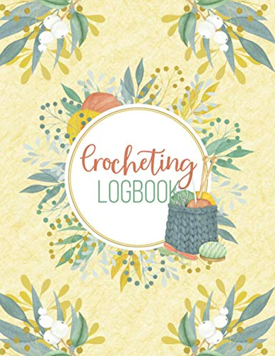 Crocheting log Book: Crochet Project Journal, Sewing, Quilting, Knitting Project Planner, Keep Track Of Patterns, Yarns, Hooks, Designs Book, Crochet ... Gift For Crocheting Mom, Grandma, Yarn Lovers