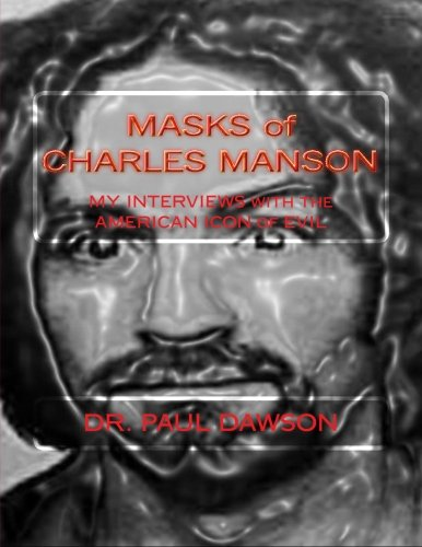 Masks of Charles Manson: My Interviews with the American Icon of Evil