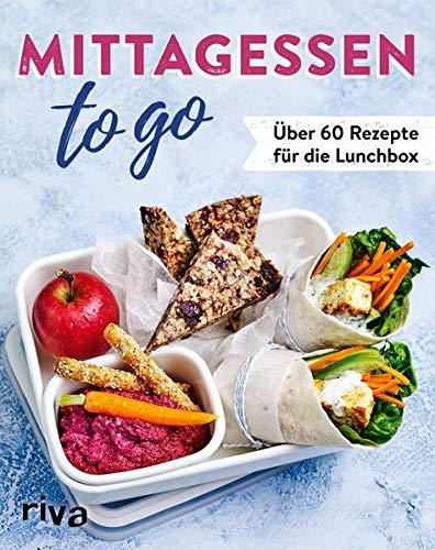 Mittagessen to go: Über 60 Rezepte für die Lunchbox