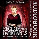 Reclaim the Darklands: Redeemer Chronicles, Book 3