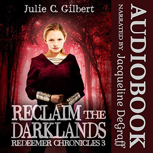 Reclaim the Darklands     Redeemer Chronicles, Book 3              By:                                                                                                                                 Julie C. Gilbert                               Narrated by:                                                                                                                                 Jacqueline DeGraff                      Length: 6 hrs and 25 mins     Not rated yet     Overall 0.0