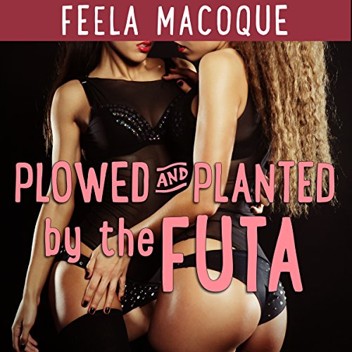 Plowed and Planted by the Futa                   By:                                                                                                                                 Feela Macoque                               Narrated by:                                                                                                                                 Concha Di Pastoro                      Length: 29 mins     Not rated yet     Overall 0.0